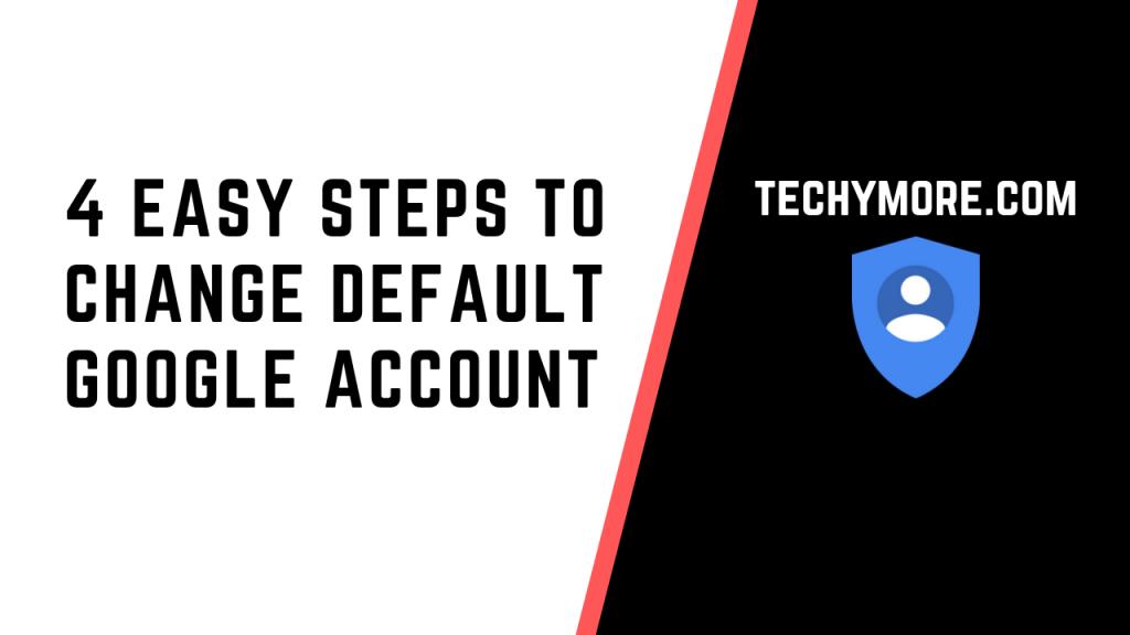 How TO Change Default Google Account